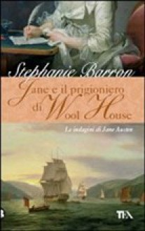 Jane e il prigioniero di Wool House - Stephanie Barron, Alessandro Zabini