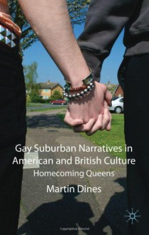 Gay Suburban Narratives in American and British Culture: Homecoming Queens - Martin Dines