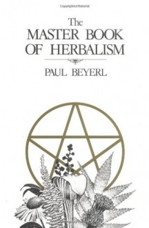 The Master Book of Herbalism - Paul Beyerl, Diana S. Greene