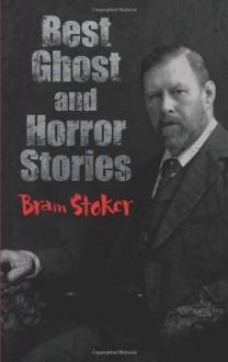 Best Ghost and Horror Stories (Horror Classics) - Bram Stoker, Richard Dalby