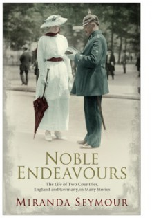 Noble Endeavours: The life of two countries, England and Germany, in many stories - Miranda Seymour