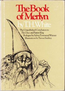 The Book of Merlyn: The Unpublished Conclusion to The Once & Future King (cloth) - T.H. White,Trevor Stubley