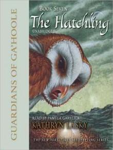 The Hatchling (Guardians of Ga'Hoole Series #7) - Kathryn Lasky, Pamela Garelick