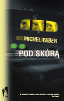Pod skórą (Perfect paperback) - Michel Faber