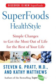 SuperFoods HealthStyle: Simple Changes to Get the Most Out of Life for the Rest of Your Life - Steven G. Pratt,Kathy Matthews