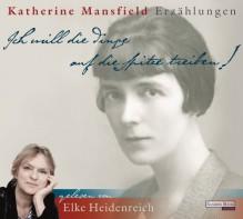 """""""Ich will die Dinge auf die Spitze treiben!"""": Erzählungen - Katherine Mansfield"""