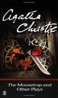 The Mousetrap and Other Plays - Agatha Christie