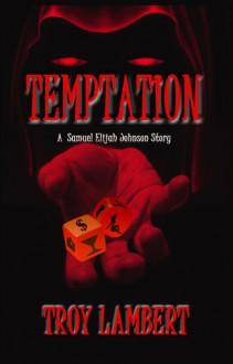 Temptation (Samuel Elijah Johnson Series Book 2) - Troy Lambert