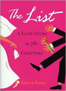 The List: A Love Story in 781 Chapters - Aneva Stout