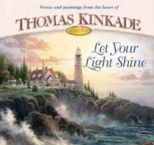 Let Your Light Shine - Thomas Kinkade, Anne Christian Buchanan