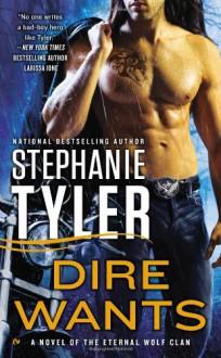 Dire Wants: A Novel of the Eternal Wolf Clan - Stephanie Tyler