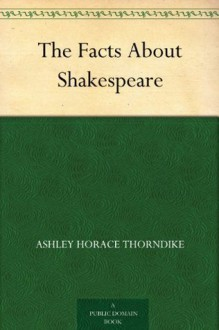 The Facts About Shakespeare (免费公版书) - William Allan Neilson, Ashley Horace Thorndike