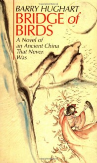 Bridge of Birds: A Novel of an Ancient China That Never Was - Barry Hughart