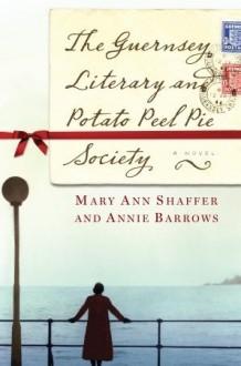 The Guernsey Literary and Potato Peel Pie Society - Mary Ann Shaffer, Annie Barrows, Paul Baymer, Susan Dewidan
