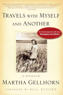 Travels with Myself and Another: A Memoir - Martha Gellhorn