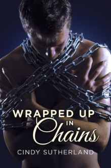 Wrapped Up in Chains - Cindy Sutherland
