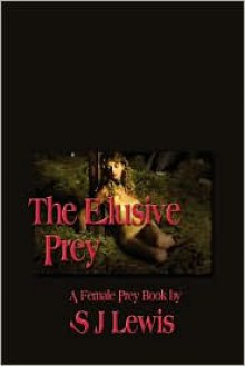 The Elusive Prey - S. J. Lewis