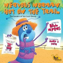 Nervous Norman Hot on the Trail: The Parable of the Lost Sheep - Bill Myers, Andy J. Smith