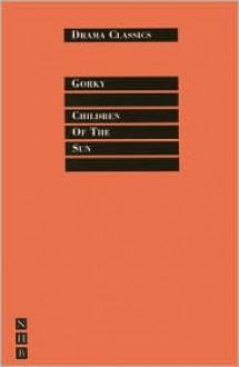 Children of the Sun - Maxim Gorky, Stephen Mulrine