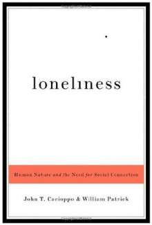 Loneliness: Human Nature and the Need for Social Connection - John T. Cacioppo, William Patrick