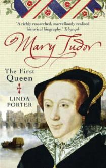 Mary Tudor: The First Queen - Linda Porter