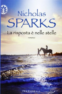 La risposta è nelle stelle - Nicholas Sparks, Alessandra Petrelli