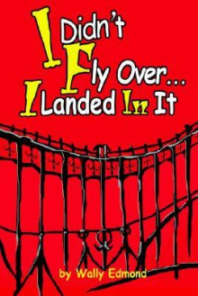 I Didn't Fly Over... I Landed in It - Wally Edmond