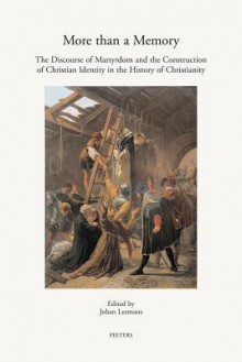 More Than A Memory: The Discourse Of Martyrdom And The Construction Of Christian Identity (Annua Nuntia Lovaniensia) - Johan Leemans