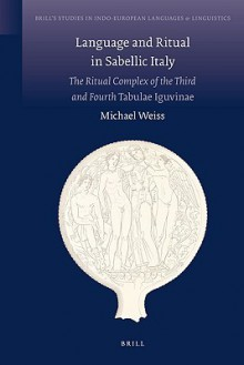 "Language and Ritual in Sabellic Italy: The Ritual Complex of the Third and Fourth ""Tabulae Iguvinae"" - Michael L. Weiss"