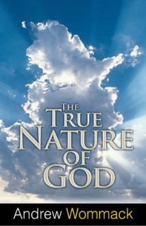The True Nature of God - Andrew Wommack