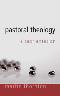 Pastoral Theology: A Reorientation - Martin Thornton
