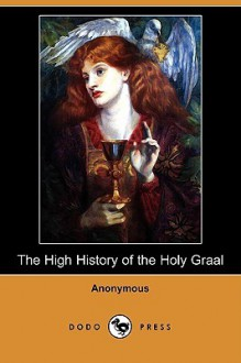 The High History of the Holy Graal (Dodo Press) - Unknown, Sebastian Evans