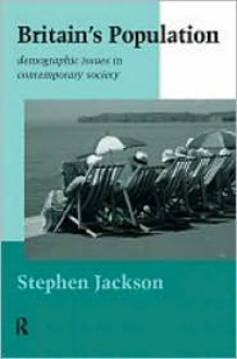 Britain's Population: Demographic Issues in Contemporary Society - Steven Jackson, Jackson Steven