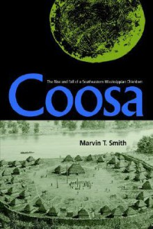 Coosa: The Rise and Fall of a Southeastern Mississippian Chiefdom - Marvin T. Smith