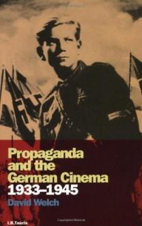Propaganda and the German Cinema, 1933-1945 (Cinema and Society) - David Welch