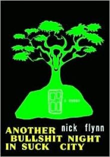 Another Bullshit Night in Suck City - Nick Flynn