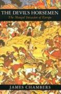 The Devil's Horsemen: The Mongol Invasion of Europe - James Chambers