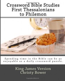 Crossword Bible Studies - First Thessalonians to Philemon: King James Version - Christy Bower