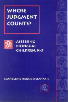 Whose Judgment Counts?: Assessing Bilingual Children, K-3 - Evangeline Harris Stefanakis