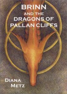 Brinn and the Dragons of Pallan Cliffs - Diana Metz