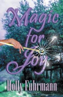 Magic for Joy (Fairy Godmother Series) - Holly Fuhrmann
