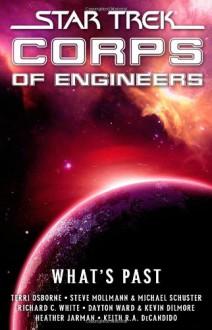 Star Trek Corps of Engineers: What's Past - Terri Osborne, Steve Mollmann, Richard C. White, Dayton Ward, Kevin Dilmore, Heather Jarman, Keith R.A. DeCandido, Michael Schuster