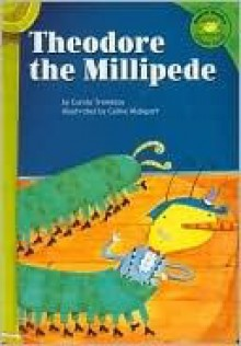 Theodore the Millipede - Carole Tremblay