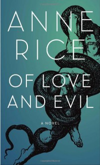 Of Love and Evil (Songs of the Seraphim, #2) - Anne Rice