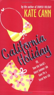 California Holiday: Or, How the World's Worst Summer Job Gave Me a Great New Life - Kate Cann