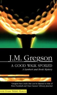 A Good Walk Spoiled - J.M. Gregson, Gareth Armstrong