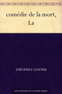 comédie de la mort, La (French Edition) - Théophile Gautier