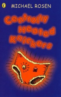 Centrally Heated Knickers - Michael Rosen