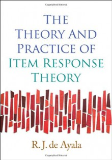 The Theory and Practice of Item Response Theory - R.J. de Ayala