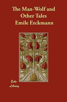 The Man-Wolf and Other Tales - Émile Erckmann, Alexandre Chatrian